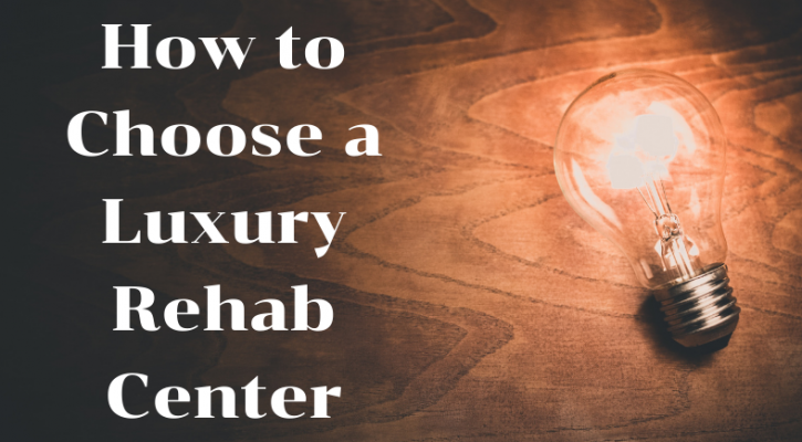 How to Choose a Luxury Rehab Center